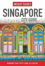 Insight Guides : Singapore City Guide : Insight City Guides - Insight Guides