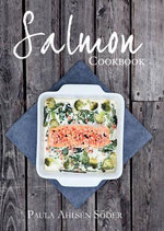 The Salmon Cookbook - Paula Ahlsen Soder