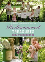 Rediscovered Treasures Outdoors : A New Life for Old Objects - Ellen Dyrop