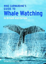 Mark Carwardine's Guide to Whale Watching in Britain and Europe - Mark Carwardine