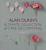 Alan Dunn's Ultimate Collection of Cake Decorating - Alan Dunn