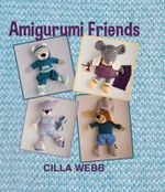 Amigurumi Friends - Cilla Webb