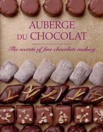 Auberge Du Chocolat : The Secrets of Fine Chocolate Making - Anne Scott