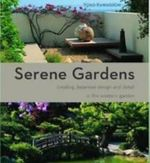 Serene Gardens : Creating Japanese Design and Detail in the Western Garden - Yoko Kawaguchi