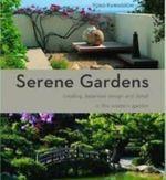 Serene Gardens : Creating Japanese Design and Detail in the Western Garden - Yoko Kawaguchi