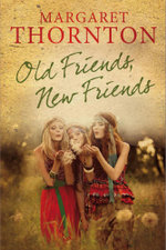 Old Friends, New Friends : An English family saga - Margaret Thornton