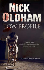 Low Profile : A Henry Christie thriller - Nick Oldham