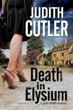 Death in Elysium : A New Contemporary Cosy Murder Mystery Series - Judith Cutler
