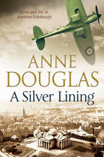 A Silver Lining : A classic romance set in Edinburgh during the Second World War - Anne Douglas