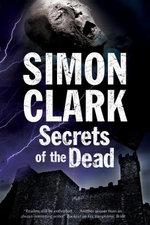 Secrets of the Dead : A novel of mummies and ancient curses - Simon Clark