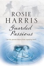 Guarded Passions : A family saga from World War Two - Rosie Harris