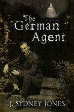 The German Agent : A World War One thriller set in Washington DC - J, Sydney Jones