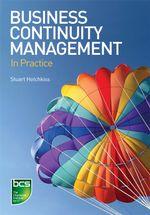 Business Continuity Management : In Practice - Stuart Hotchkiss