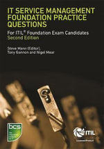 IT Service Management Foundation Practice Questions : For ITIL Foundation Exam Candidates