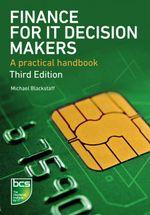Finance for It Decision Makers : A Practical Handbook - Michael Blackstaff