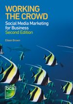 Working the Crowd : Social media marketing for business - Eileen Brown