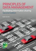 Principles of Data Management : Facilitating Information Sharing - Keith Gordon