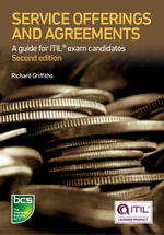 Service Offerings and Agreements : A guide for ITIL® exam candidates - Richard Griffiths