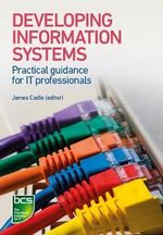 Developing Information Systems : Practical Guidance for IT Professionals - Tahir Ahmed