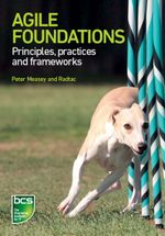 Agile Foundations : Principles, practices and frameworks