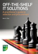 Off-the-Shelf IT Solutions : A Practitioner's Guide to Selection and Procurement - Martin Tate