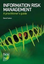 Information Risk Management : A Practitioner's Guide - David Sutton
