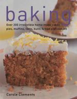 Baking : Over 200 Irresistible Home-made Cakes, Pies, Muffins, Tarts, Buns, Bread and Cookies - Carole Clements