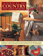 Inspired by the Country : A Treasury of Creative Ideas, with 130 Step-by-step Projects for Interiors, Natural Decoration, Crafts and Mouthwatering Food, All Show in Over 750 Photographs - Liz Trigg