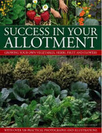 Success in Your Allotment : Growing Your Own Vegetables, Herbs, Fruit and Flowers - Christine Lavelle