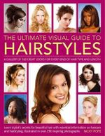 The Ultimate Visual Guide to Hairstyles : A Gallery of 160 Great Looks for Every Kind of Hair Type and Length with Essential Information on Haircare and Hairstyling, Illustrated in Over 290 Phtographs - Nicky Pope
