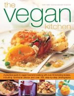The Vegan Kitchen : A Practical Guide to Vegan Food and Cooking with Over 40 Tempting Recipes, Including Nutritional Advice and More Than 350 Step-by-step Photographs - Tony Bishop-Weston