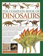 The Complete Book of Dinosaurs : The Ultimate Reference to 355 Dinosaurs from the Triassic, Jurassic and Cretaceous Periods, Including More Than 900 Watercolours, Maps, Timelines and Photographs - Dougal Dixon