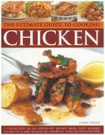The Ultimate Guide to Cooking Chicken : A Superb Collection of 200 Step-by-step Recipes, All Shown in Over 890 Photographs - Linda Fraser