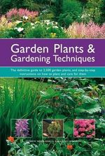 Garden Plants & Gardening Techniques : The Definitive Guide to 2500 Garden Plants, and Step-by-step Instructions on How to Plant and Care for Them - Andrew Mikolajski