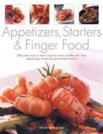 Appetizers, Starters & Finger Food : 200 Great Ways to Start a Meal or Serve a Buffet with Style - Christine Ingram