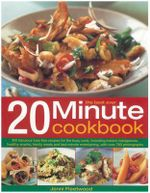 The Best Ever 20 Minute Cookbook : 200 Fabulous Fuss-free Recipes for the Busy Cook, Including Instant Indulgences, Healthy Snacks, Family Meals and Last-minute Entertaining, with Over 800 Photographs - Jenni Fleetwood