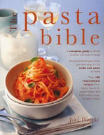 The Pasta Bible : How to Make and Cook Pasta, with 150 Inspirational Recipes Shown in 800 Step-by-step Photographs - Jeni Wright