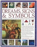 The Ultimate Illustrated Guide to Dreams, Signs & Symbols : Identification and Analysis of the Visual Vocabulary and Secret Language That Shapes Our Thoughts and Dreams and Dictates Our Reactions to the World - Mark O'Connell