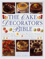 The Cake Decorator's Bible : A Complete Guide to Cake Decorating Techbiques with Over 100 Projects, from Traditional Classics to the Latest in Contemporary Designs - Angela Nilsen