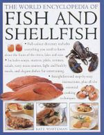 The World Encyclopedia of Fish and Shellfish : The Definitive Guide to the Fish and Shellfish of the World with More Than 700 Photographs - Kate Whiteman