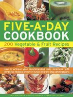 The Five-a-day Cookbook : 200 Vegetable & Fruit Recipes - How to Achieve Your Recommended Daily Minimum, with Tempting Recipes Shown in 1300 Step-by-step Photographs - Christine Ingram