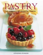 Pastry : The Complete Art of Pastry Making - Catherine Atkinson