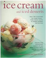 Ice Cream and Iced Desserts : Over 150 Irresistible Ice Cream Treats - from Classic Vanilla to Elegant Bombes and Terrines - Joanna Farrow