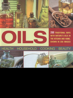 Oils: 200 Practical Uses in the Kitchen and Home : 200 Traditional Ways with Nature's Oils : Hundreds of Classic Hints, Tips, and Practical Applications for Oils, Natural Remedies, Green Cleaning, Delicious Recipes - Bridget Jones