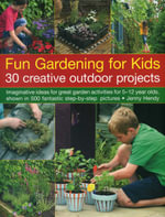 Fun Gardening for Kids: 30 Creative Outdoor Projects : Imaginative Ideas for Great Activities for 5-12 Year Olds, Shown in 500 Fantastic Step-by-step Pictures - Jenny Hendy