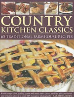 Country Kitchen Classics : 65 Traditional Farmhouse Recipes : Rustic Soups, Fish, Poultry, Game and Meat, Tarts, Cakes, Muffins, Pies, Preserves and Relishes, Shown in Over 245 Evocative Photographs - Sarah Banbery