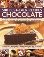 500 Best-ever Recipes: Chocolate : A Definitive Collection of Delectable Recipes, from Devilish Chocolate Roulade to Mississippi Mud Pie, Shown in Over 500 Photographs - Felicity Forster