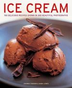 Ice Cream : 150 Delicious Recipes Shown in 300 Beautiful Photographs - Joanna Farrow