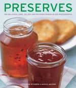 Preserves : 140 Delicious Jams, Jellies and Relishes Shown in 220 Photographs - Catherine Atkinson