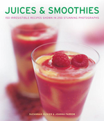 Juices & Smoothies : 150 Irresistible Recipes Shown in 250 Stunning Photographs - Suzannah Olivier